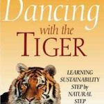Book: Dancing with the Tiger - Learning Sustainability Step by Natural Step, by Brian Nattrass and Mary Altomare