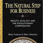 Book: The Natural Step for Business - Wealth, Ecology, and the Evolutionary Corporation, by Brian Nattrass and Mary Altomare